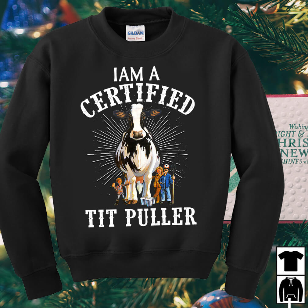 Dairy Cows I am a certified tit puller shirt
