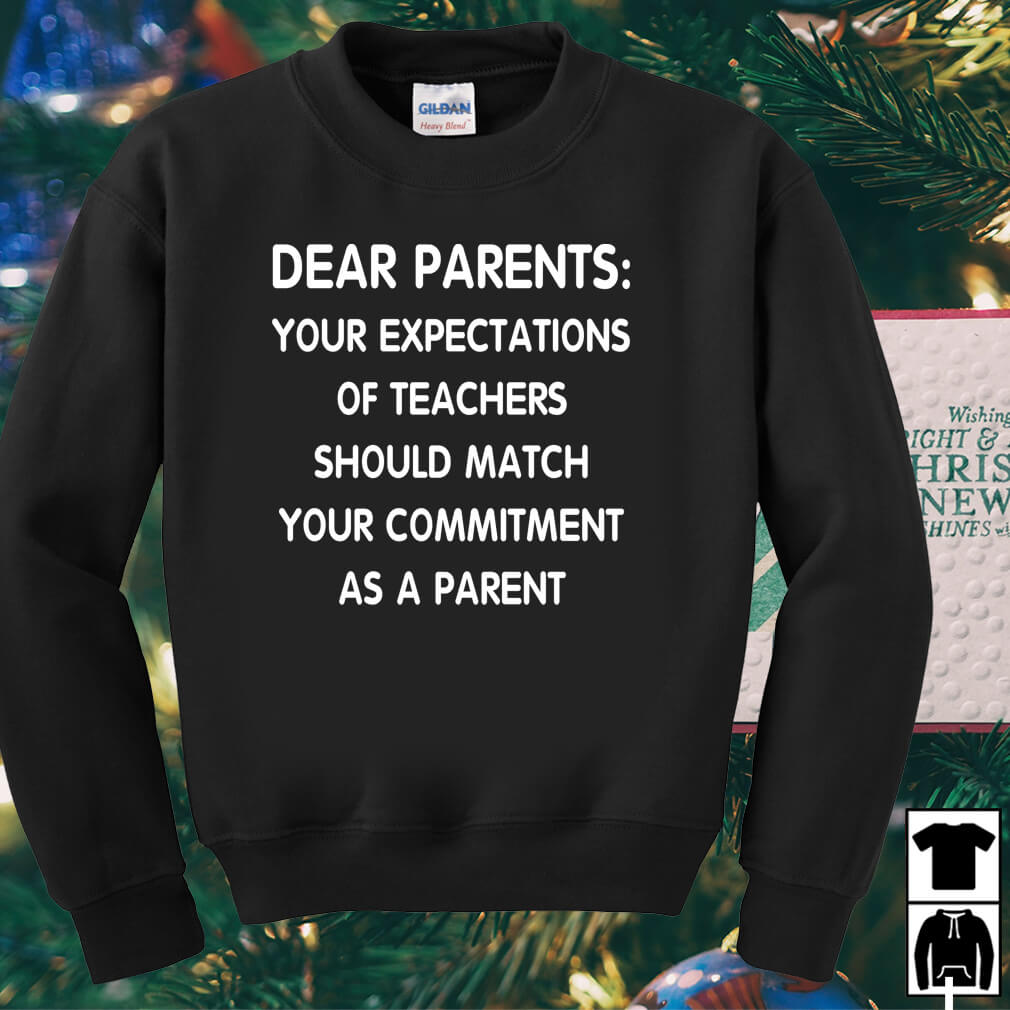 Dear parents your expectations of teachers should match shirt