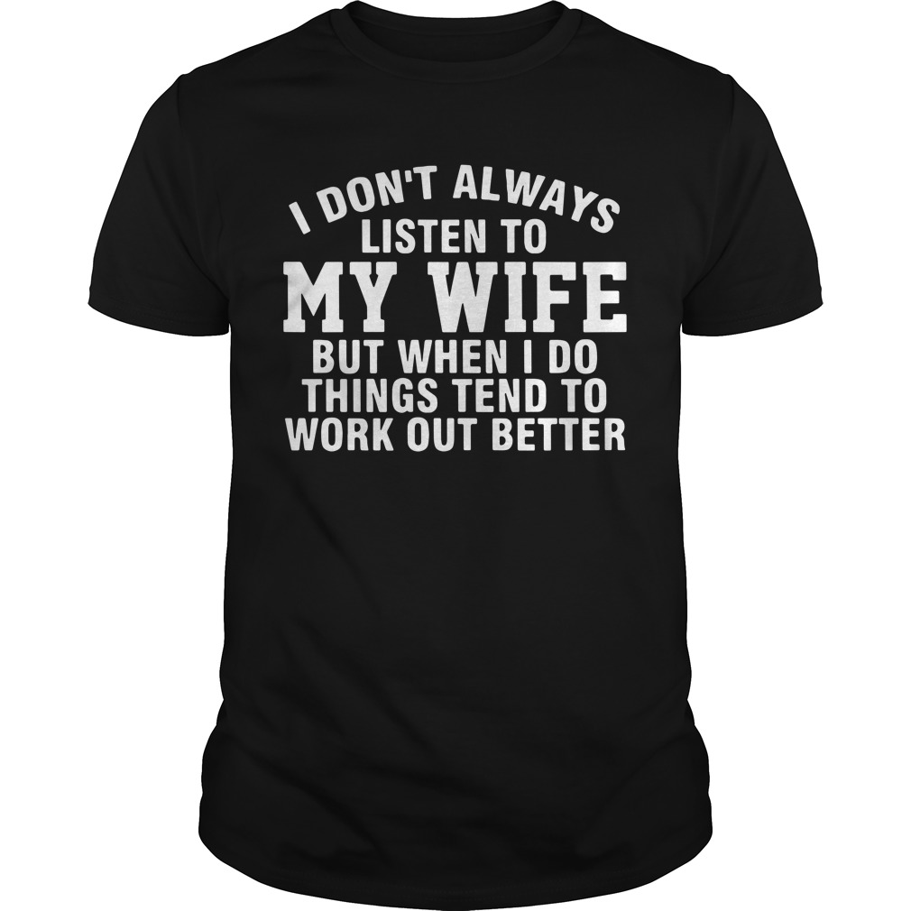 I don't always listen to my wife but when I do things tend to Guys Shirt