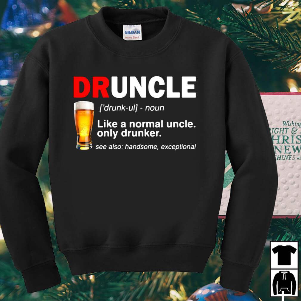 Druncle beer definition meaning like a normal uncle only drunker shirt
