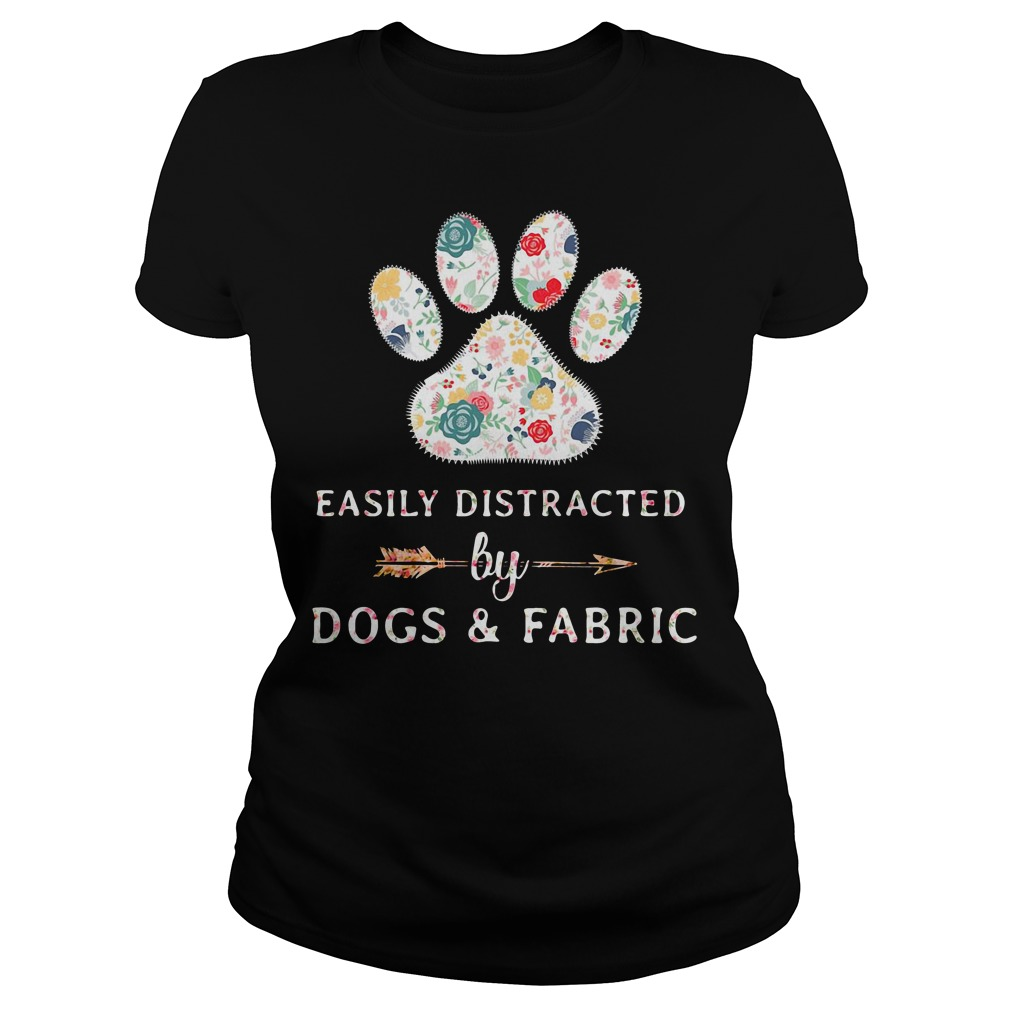 Easily Distracted by Dogs and Fabric Ladies Tee