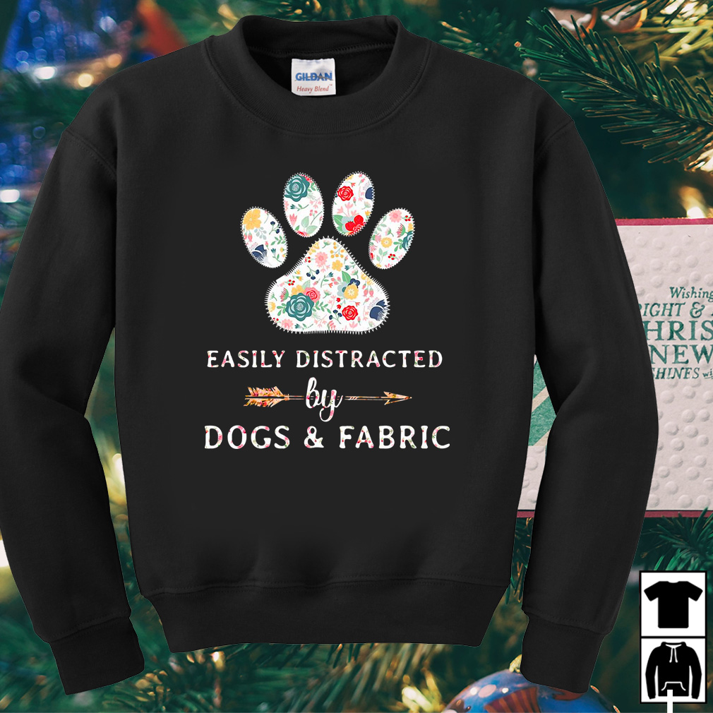 Easily Distracted by Dogs and Fabric shirt