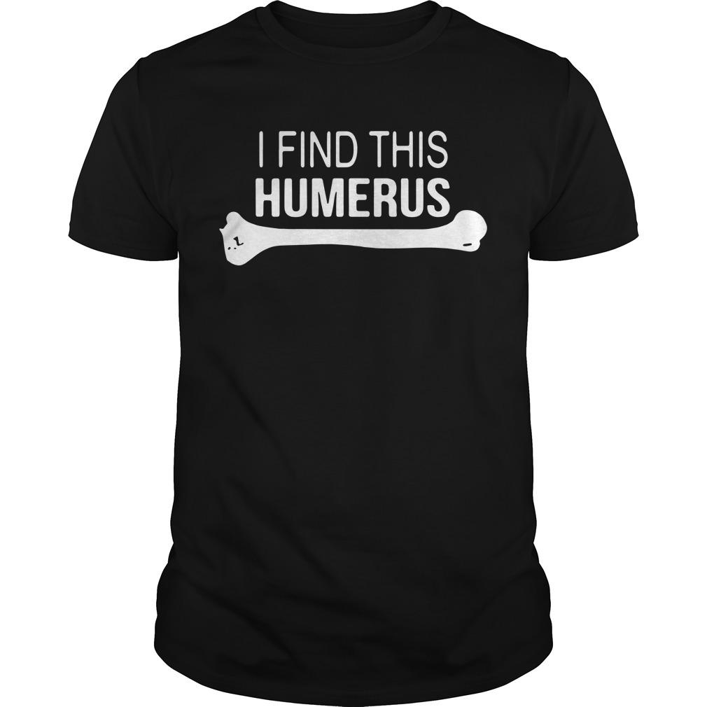 I find This Humerus Guys shirt