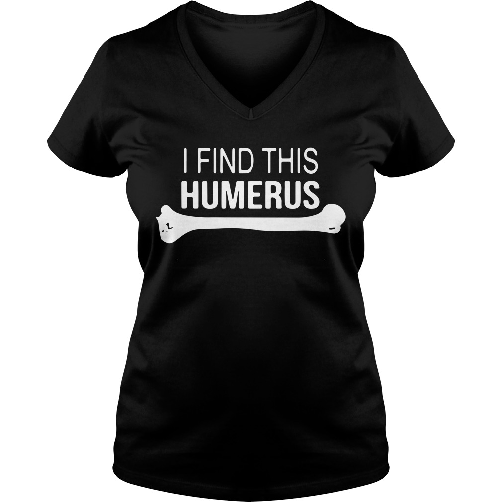 I find This Humerus V-neck T-shirt