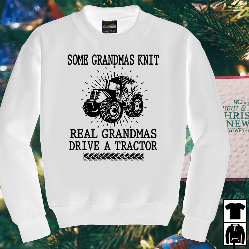 Some Grandmas knit real grandmas drive a tractor shirt