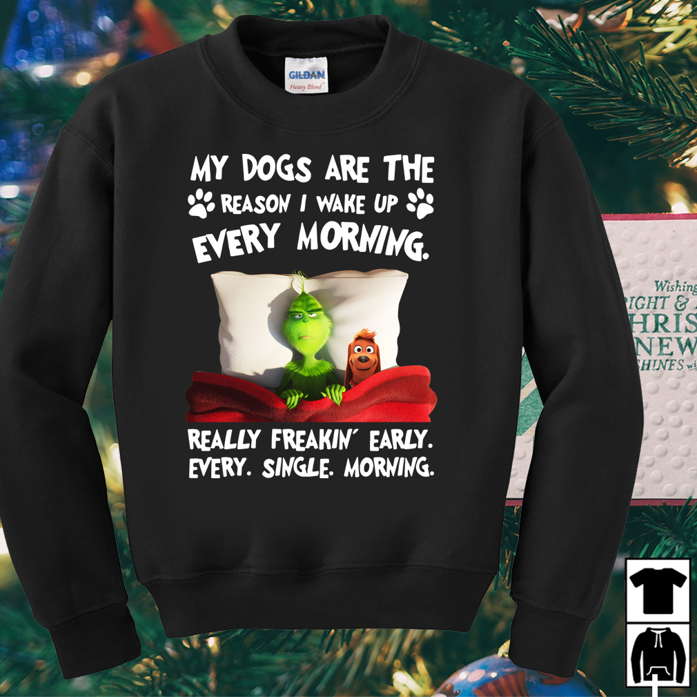 Grinch my dogs are the reason I wake up every morning shirt