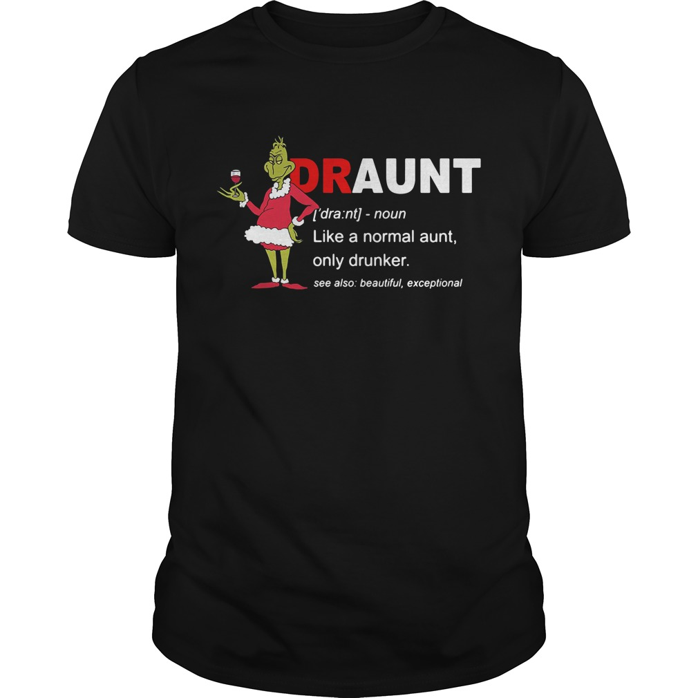 Grinch draunt definition meaning like a normal aunt only drinker Guys Shirt