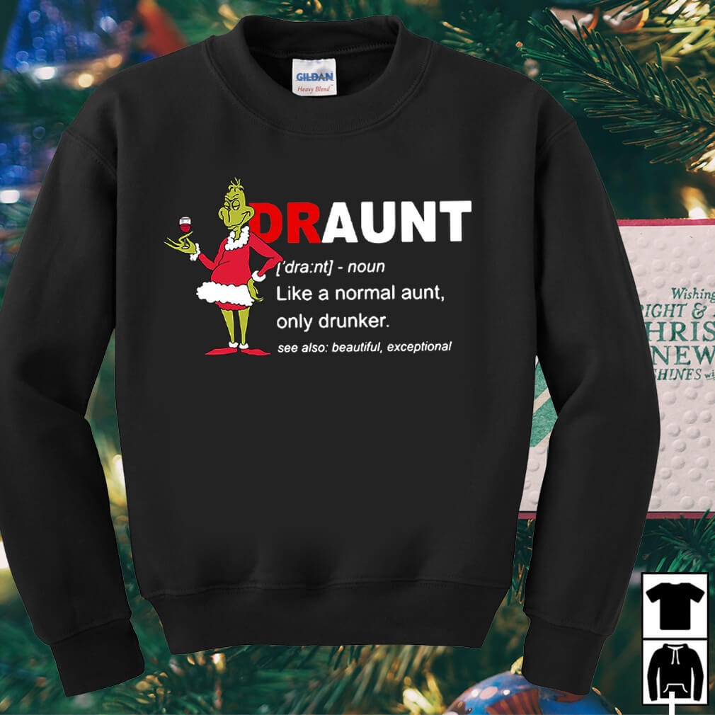 Grinch draunt definition meaning like a normal aunt only drinker shirt