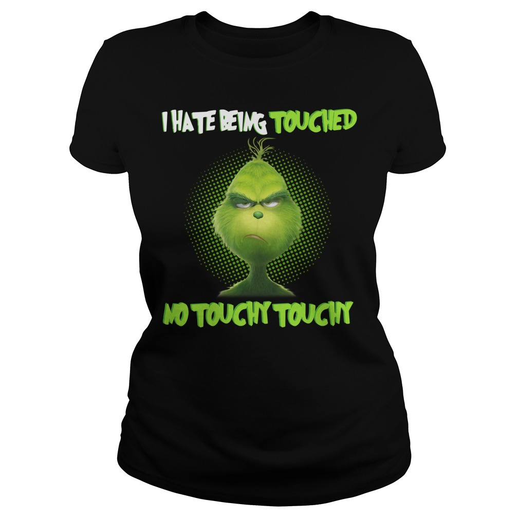 Grinch I hate touched no touchy touchy Ladies Tee