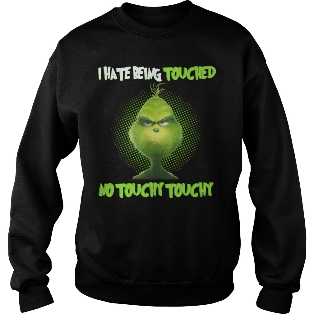 Grinch I hate touched no touchy touchy Sweater