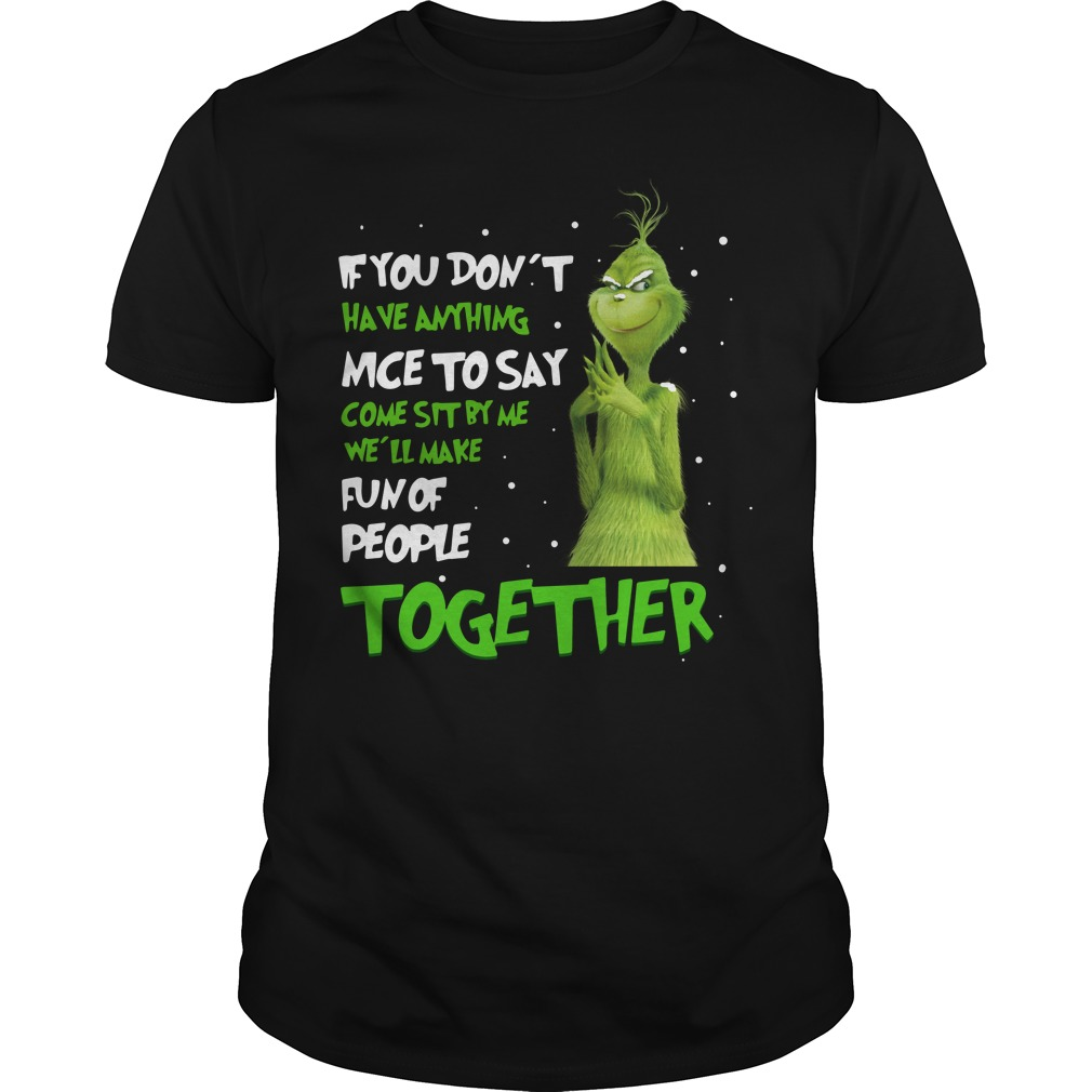 Grinch If You don't have anything nice to say come sit by me Guys Shirt