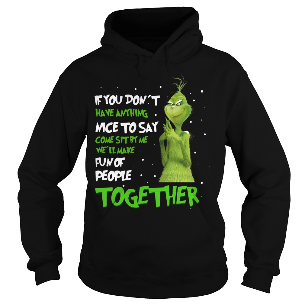 Grinch If You don't have anything nice to say come sit by me Hoodie