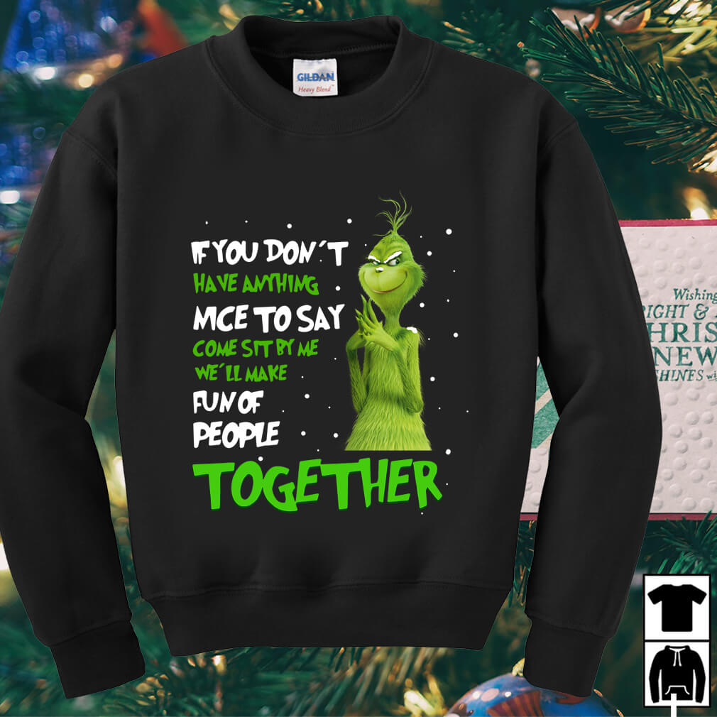 Grinch If You don't have anything nice to say come sit by me shirt