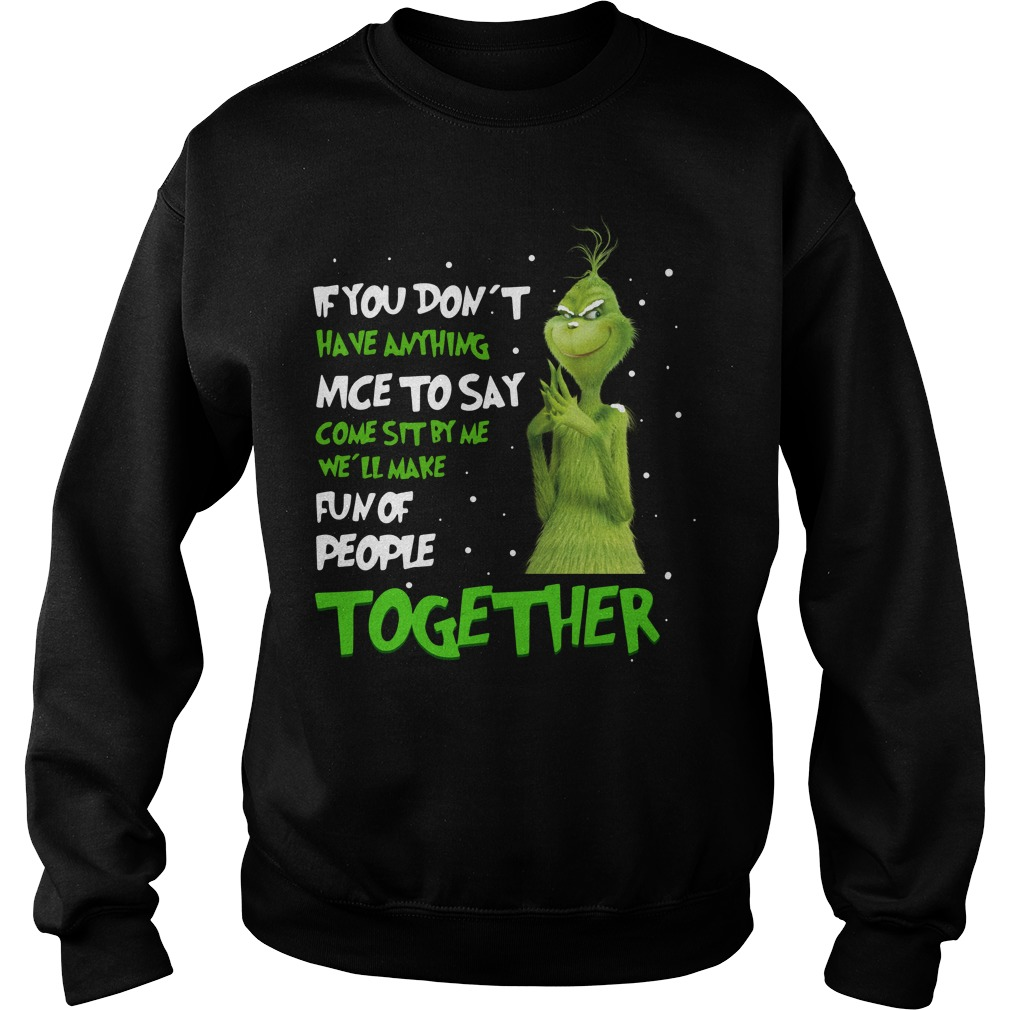 Grinch If You don't have anything nice to say come sit by me Sweater