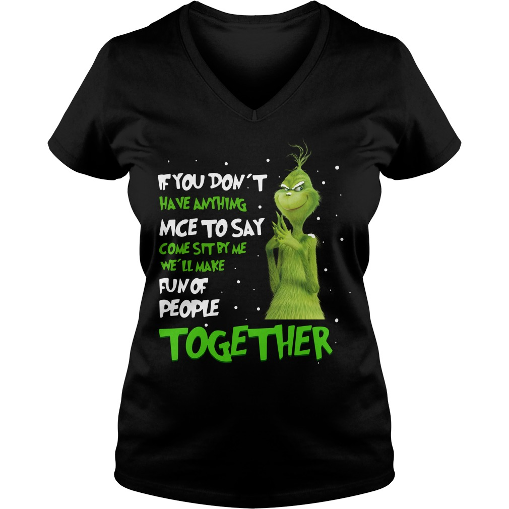 Grinch If You don't have anything nice to say come sit by me V-neck t-shirt