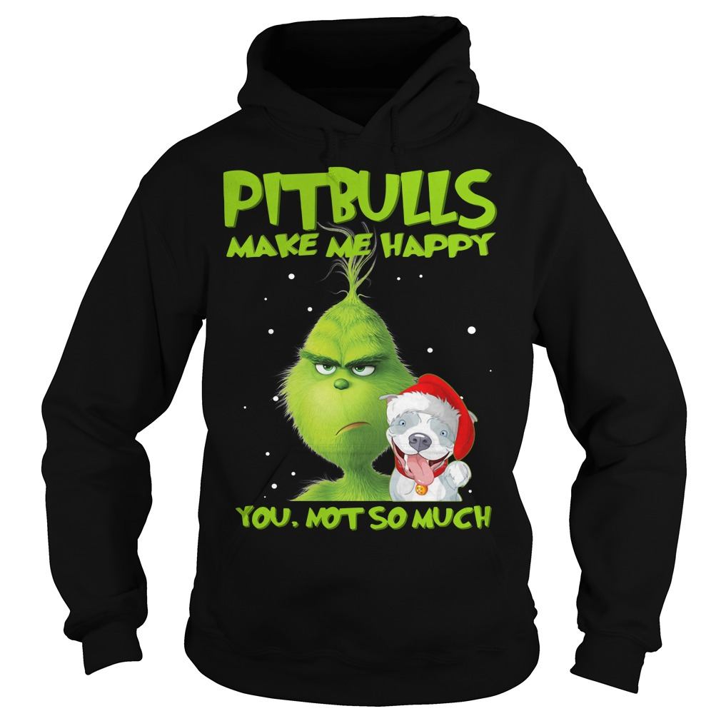 Grinch pitbulls make me happy you not so much Hoodie