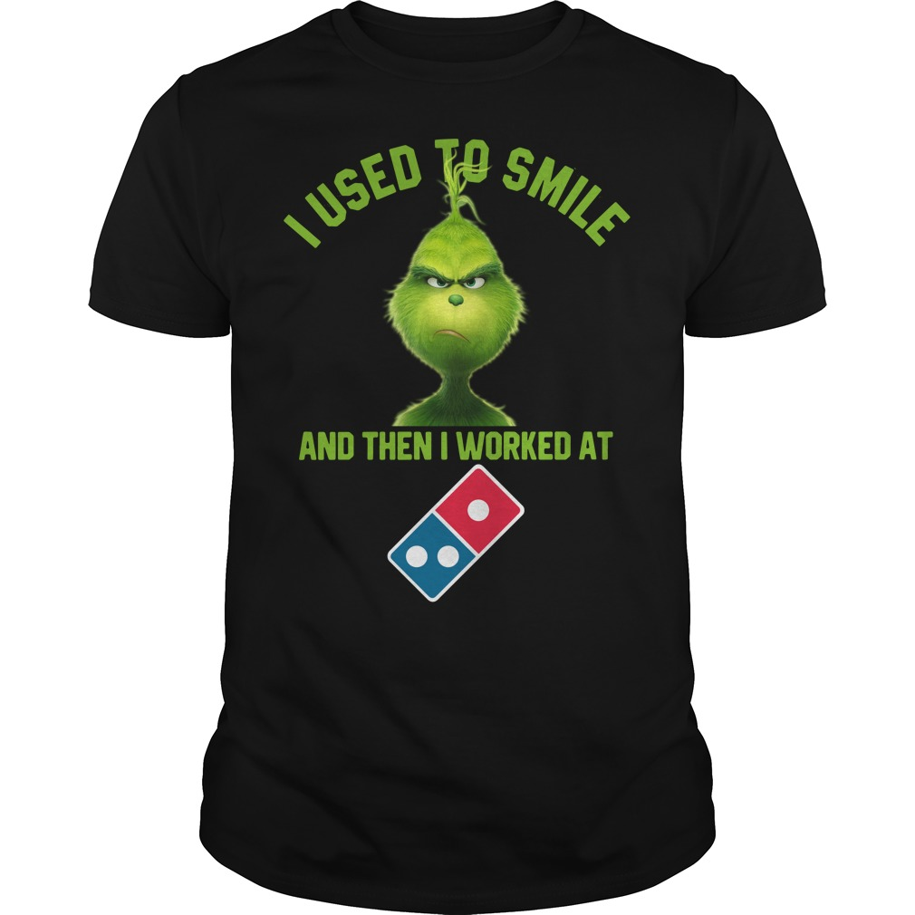 Grinch I used to smile and then I worked at Domino's Pizza Guys shirt
