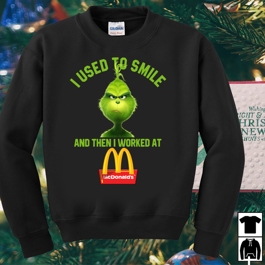 Grinch I used to smile and then I worked at McDonalds shirt