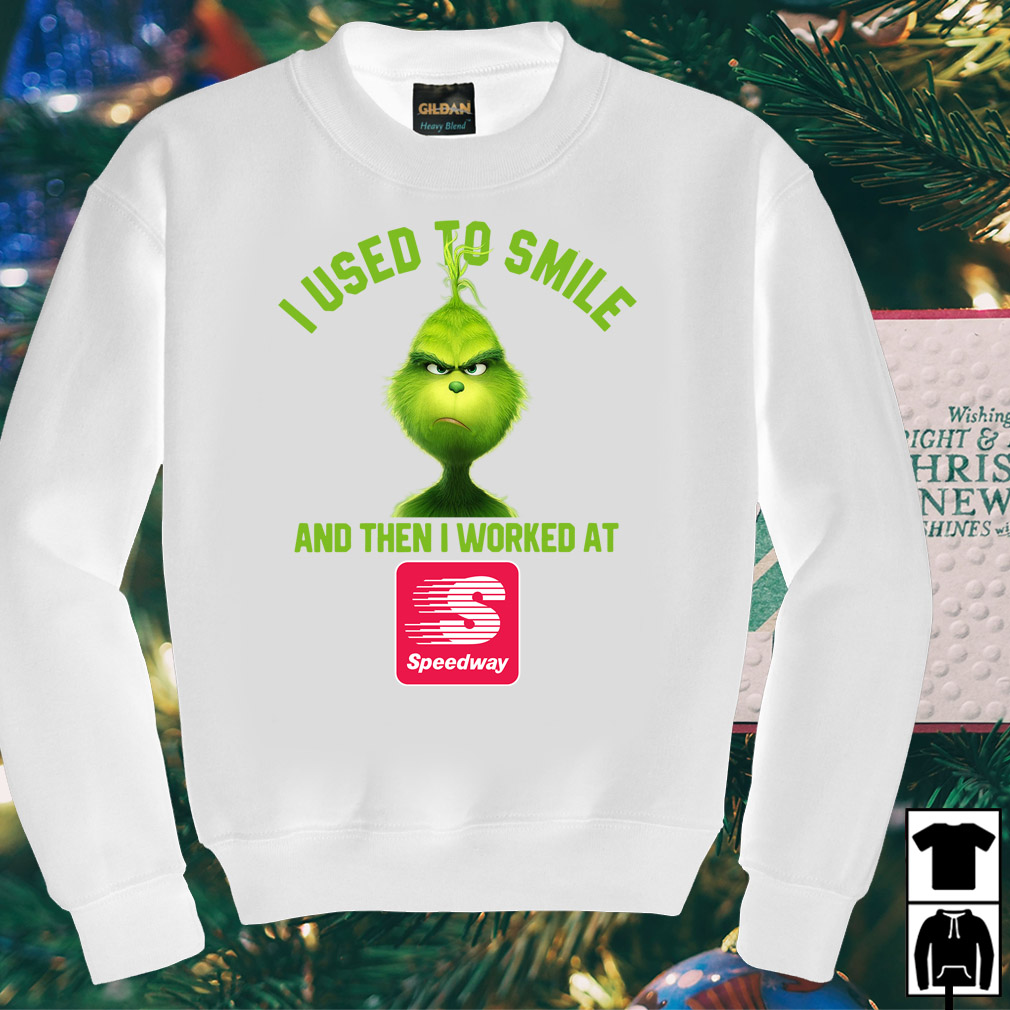Grinch I used to smile and then I worked at Speedway shirt