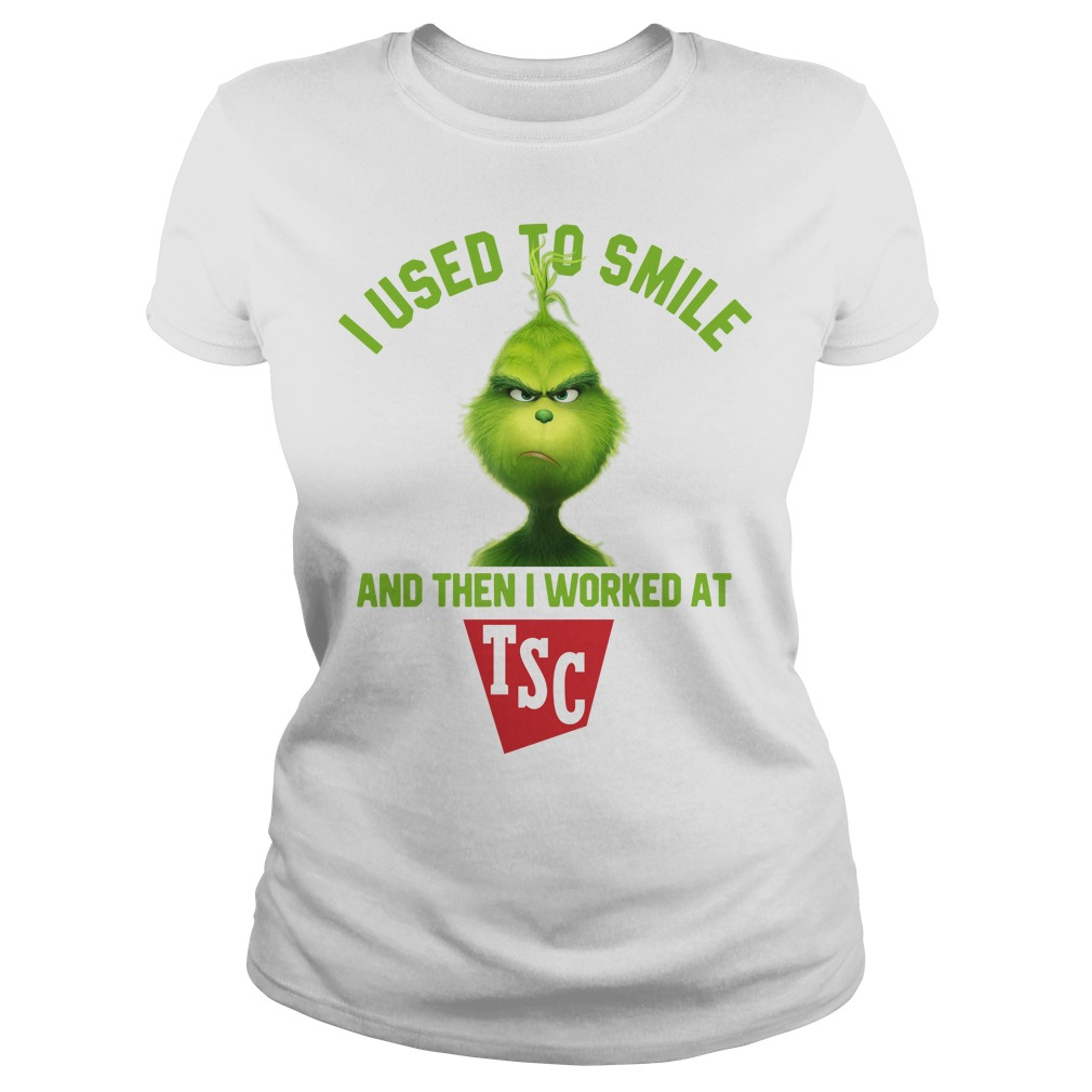 Grinch I used to smile and then I worked at TSC Ladies Tee