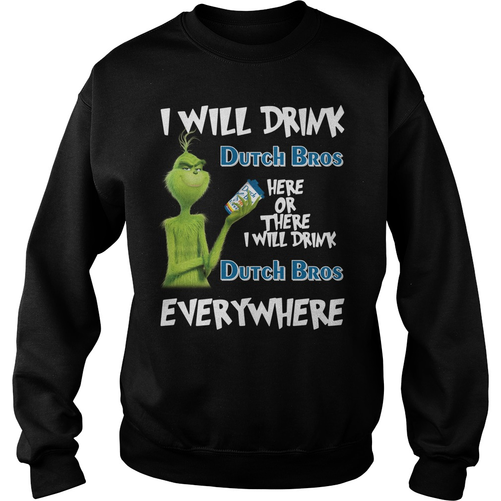 Grinch I will drink Dutch Bros here or there or everywhere Sweater