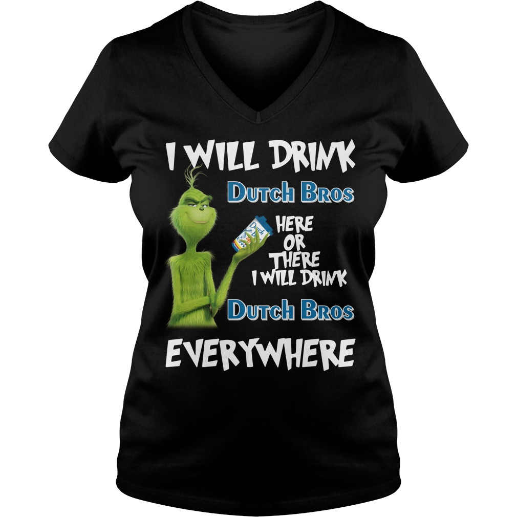 Grinch I will drink Dutch Bros here or there or everywhere V-neck T-shirt