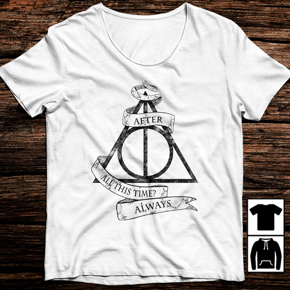 Harry Potter After all this time always shirt