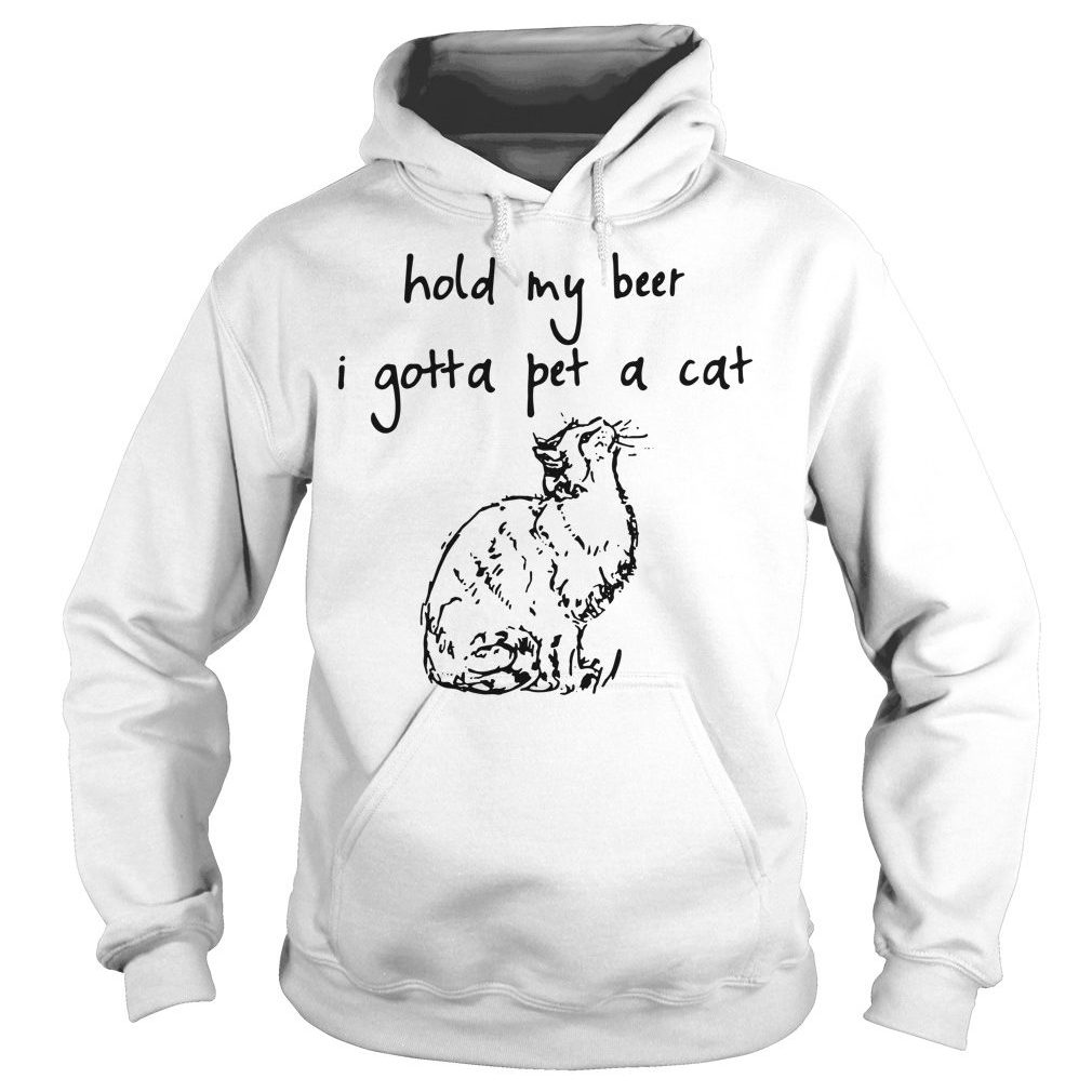 Hold my beer I gotta pet a cat Hoodie