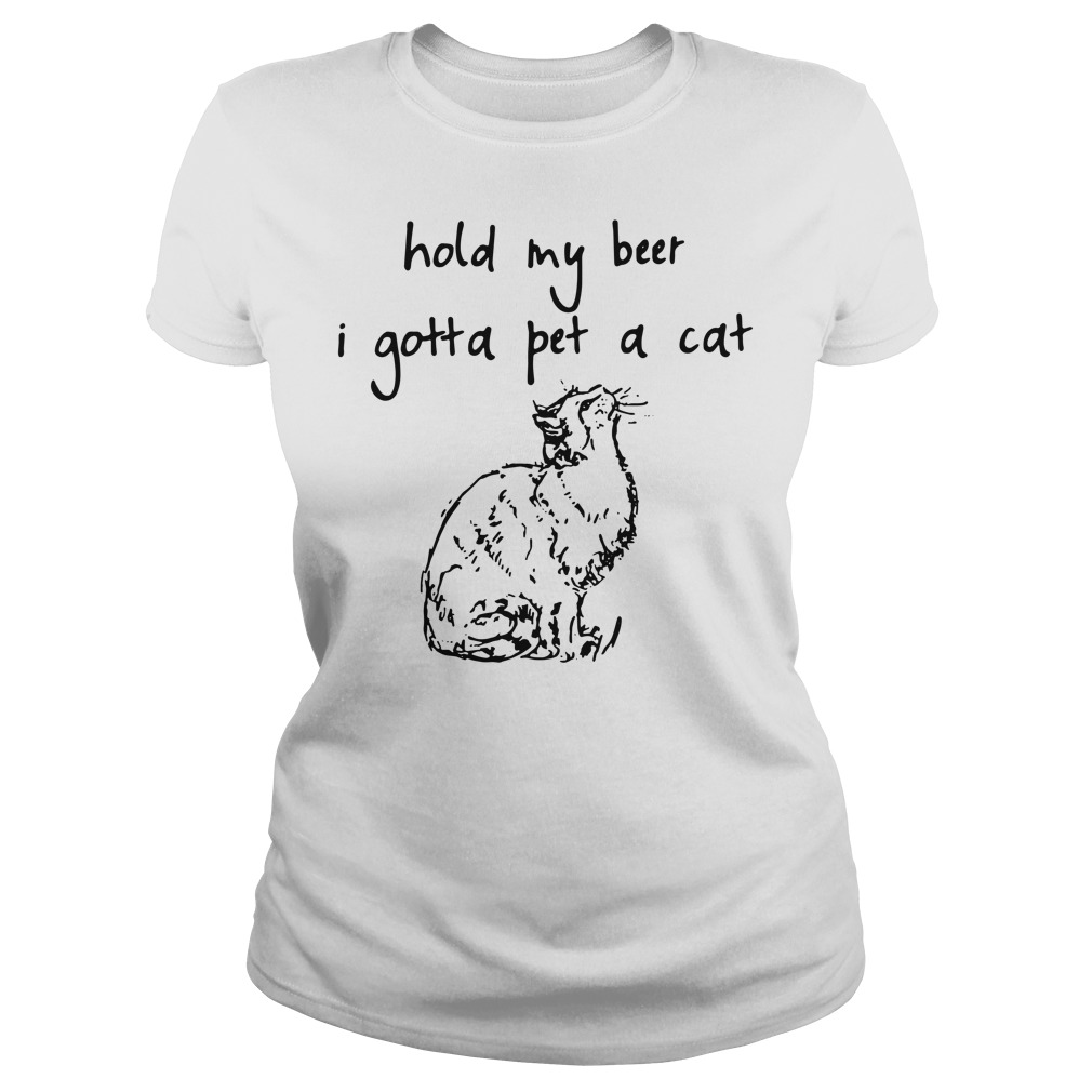 Hold my beer I gotta pet a cat Ladies tee