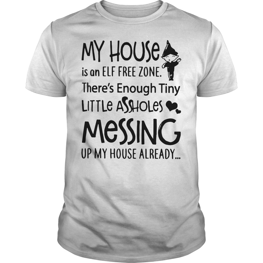 My house is an Elf free zone there's enough tiny little assholes Guys Shirt