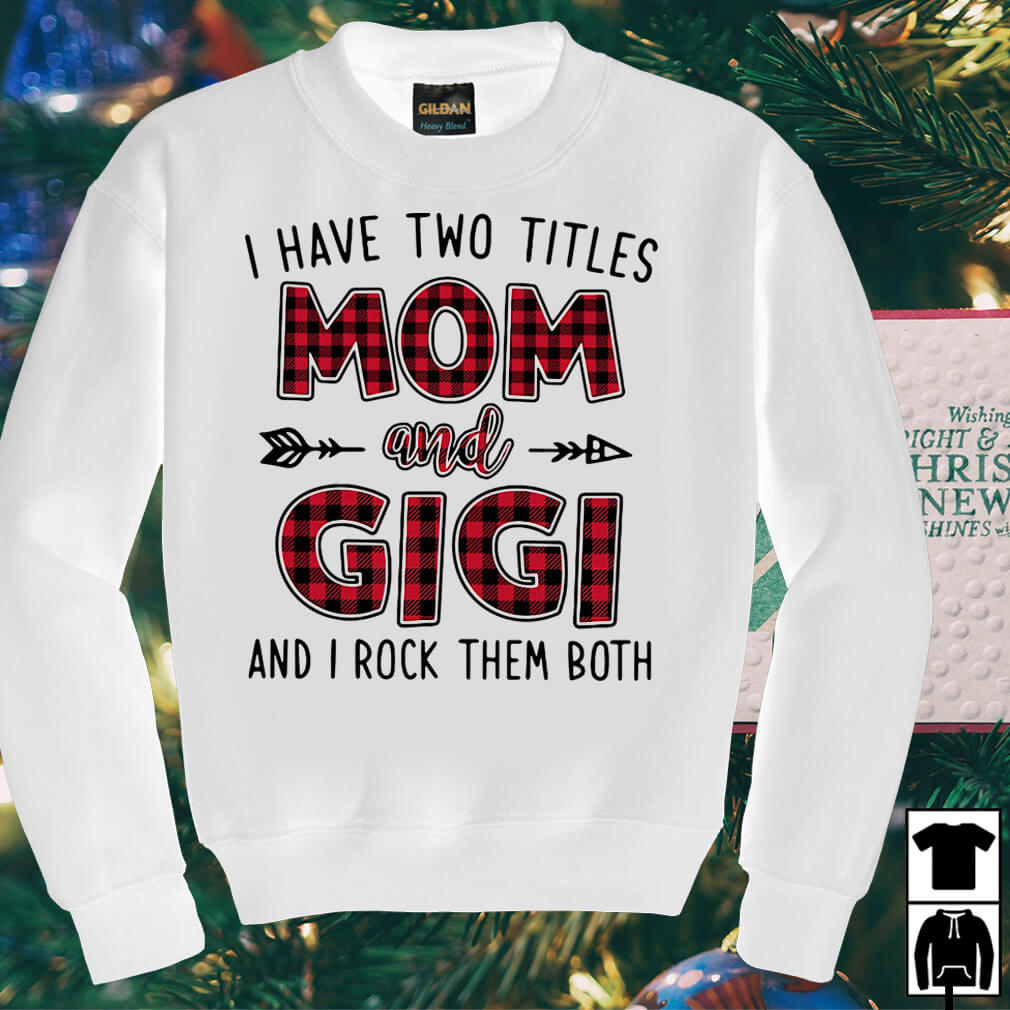 I have two titles Mom and Gigi and I rock them both shirt