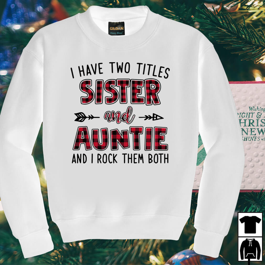 I have two titles Sister and Auntie and I rock them both shirt