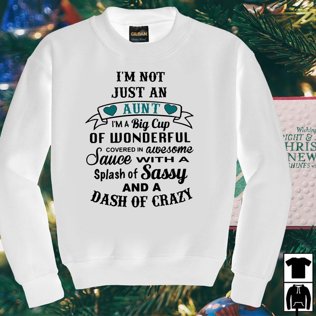 I'm not just an Aun't I'm a big cup of wonderful shirt