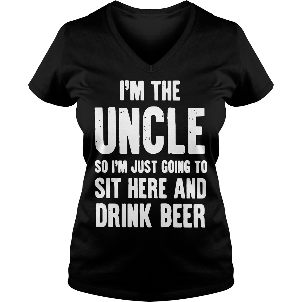 I'm the Uncle so I'm just going to sit here and drink beer V-neck T-shirt