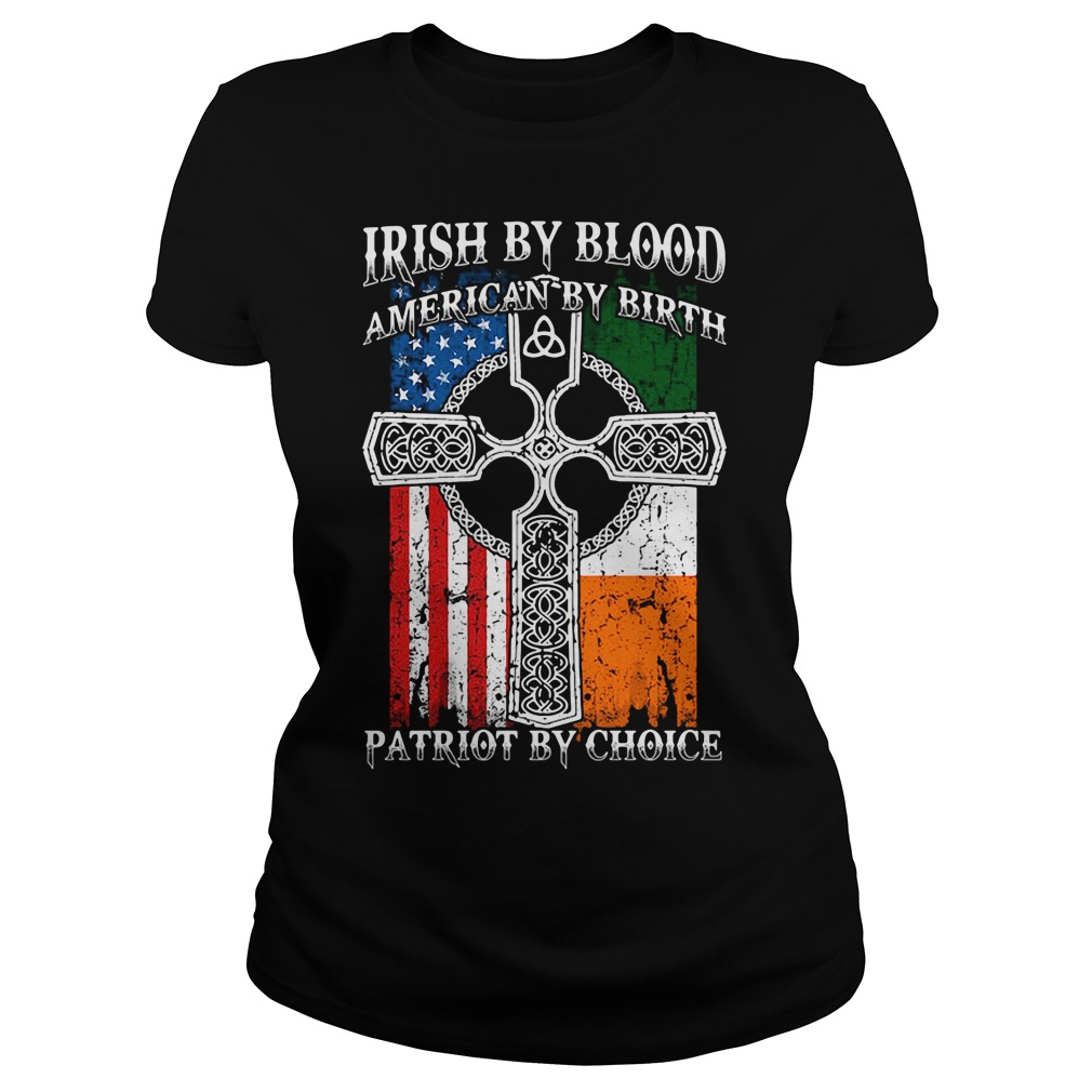 Irish by blood American by birth patriot by choice Ladies Tee