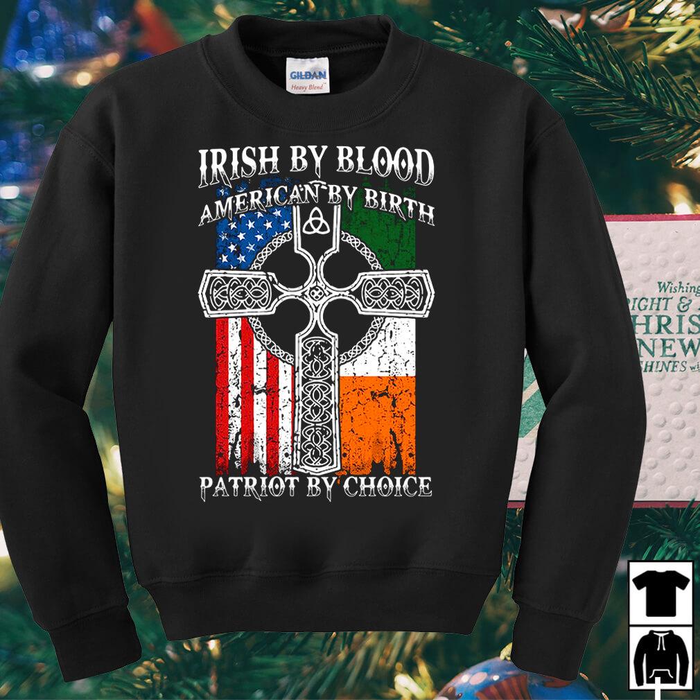 Irish by blood American by birth patriot by choice shirt