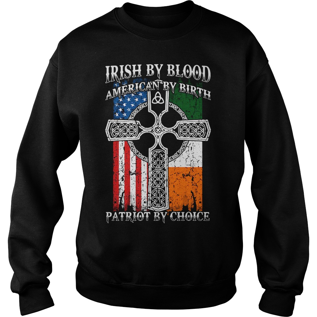 Irish by blood American by birth patriot by choice Sweater