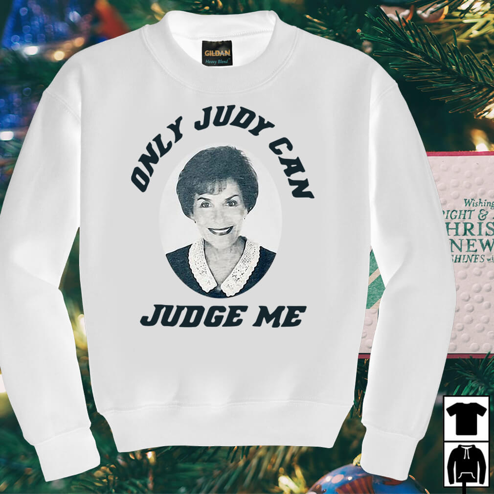 Judy Sheindlin Only judy can judge me shirt