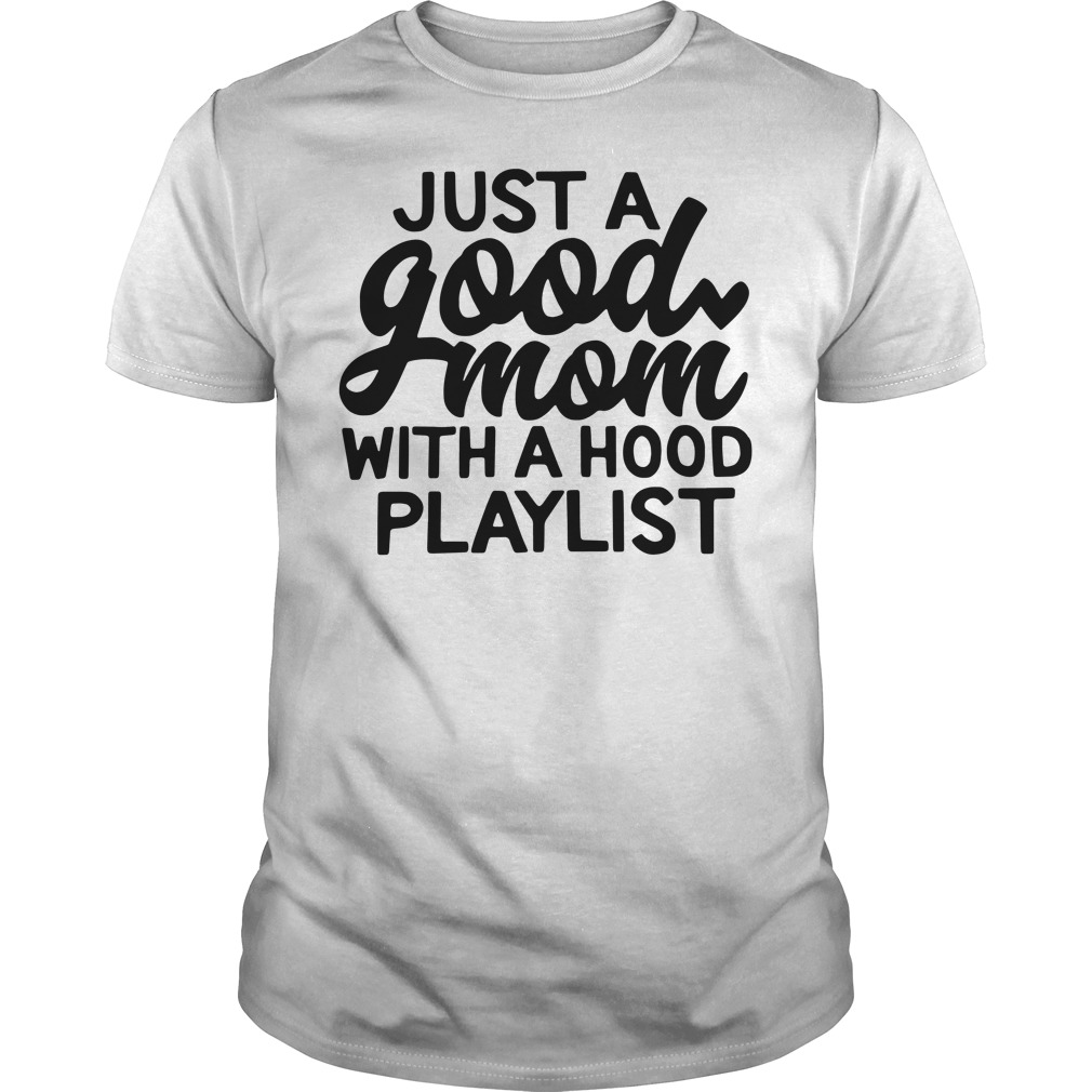 Just a good Mom with a hood playlist Guys Shirt