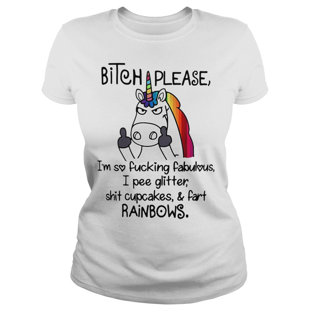 LGBT Unicorn bitch please I'm so fucking fabulous I pee glitter Ladies Tee