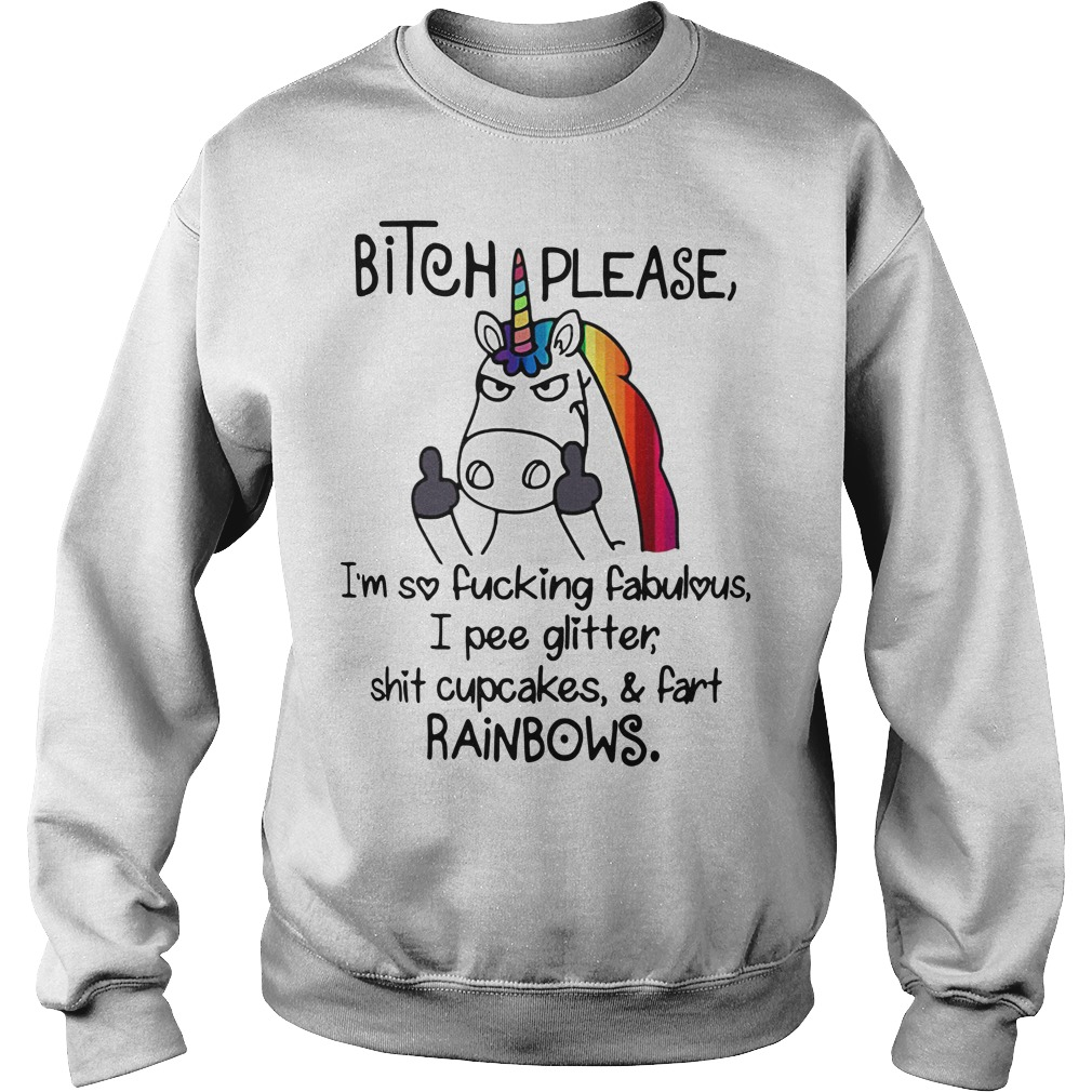 LGBT Unicorn bitch please I'm so fucking fabulous I pee glitter Sweater