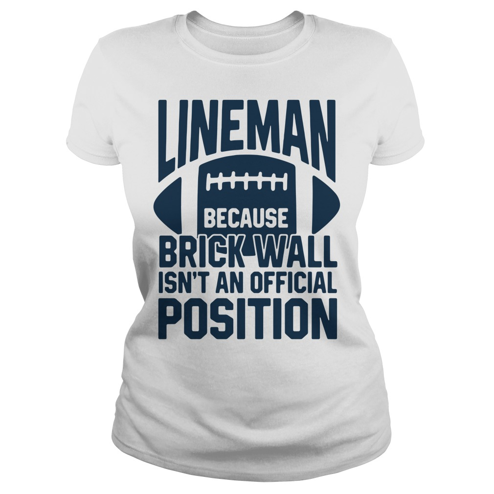 Lineman because brick wall isn't an official position Ladies Tee