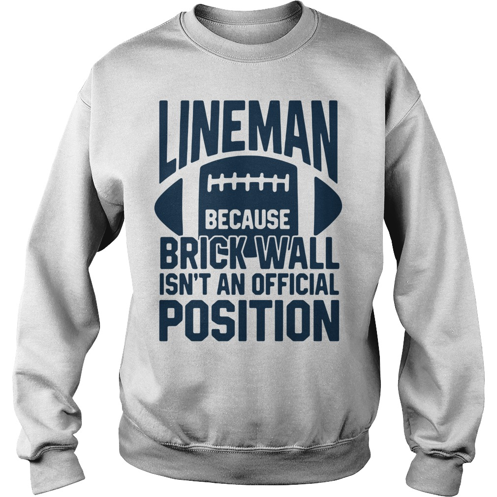 Lineman because brick wall isn't an official position Sweater