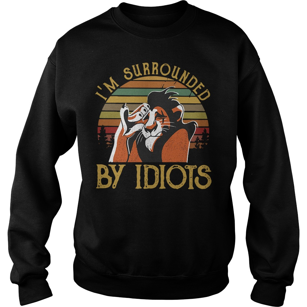 Lion I'm surrounded by Idiots sunset Sweater