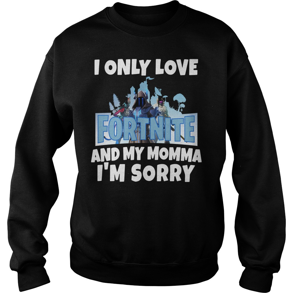 I only love Fortnite and my Momma I'm sorry Sweater