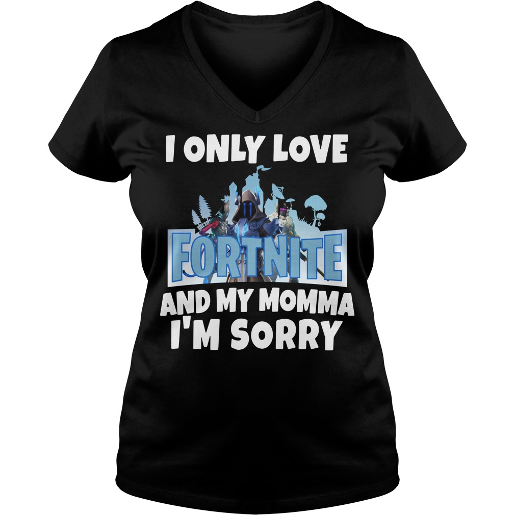 I only love Fortnite and my Momma I'm sorry V-neck T-shirt