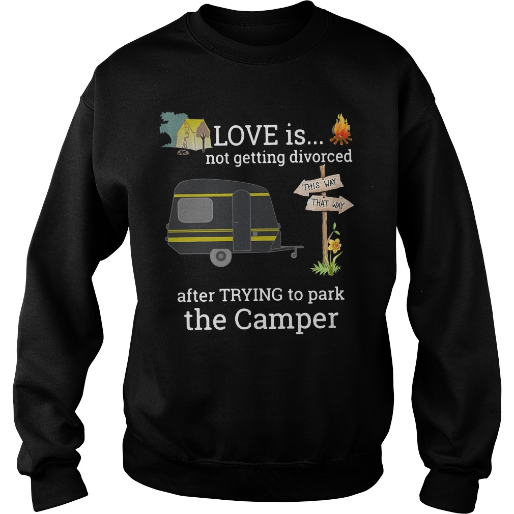 Love is not getting divorced after trying to park the camper Sweater