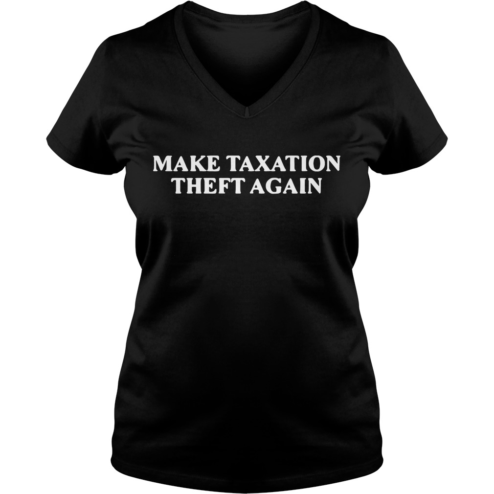 Make taxation theft again V-neck T-shirt