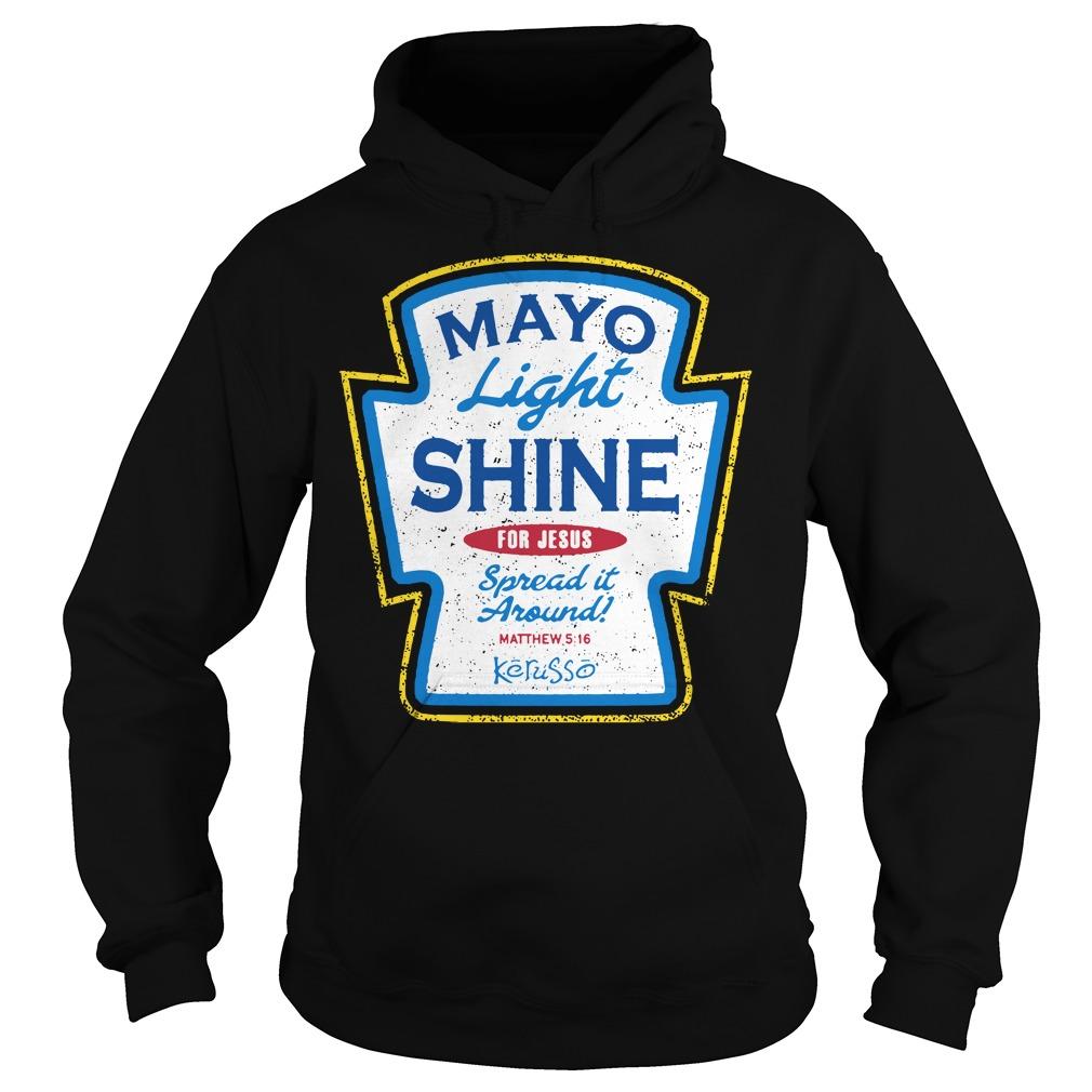 Mayo light shine for Jesus spread it around Hoodie