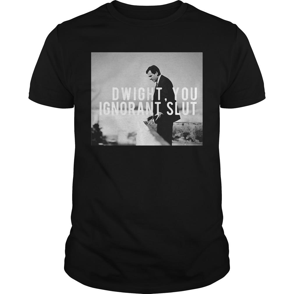 Michael Scott Dwight You Ignorant Slut Guys Shirt